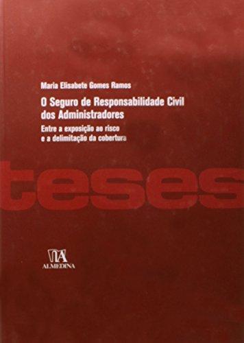 O Seguro de Responsabilidade Civil dos Administradores - Entre a exposição ao risco e a delimitação da cobertura, livro de Maria Elisabete Ramos