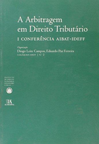 I Conferência AIBAT-IDEFF - A Arbitragem em Direito Tributário - Nº 2 da colecção, livro de Organização: Diogo Leite de Campos, Eduardo Paz Ferreira