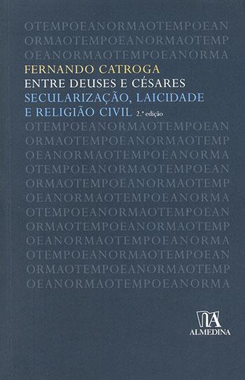 Entre deuses e césares - Secularização, laicidade e religião civil - 2ª edição, livro de Fernando Catroga