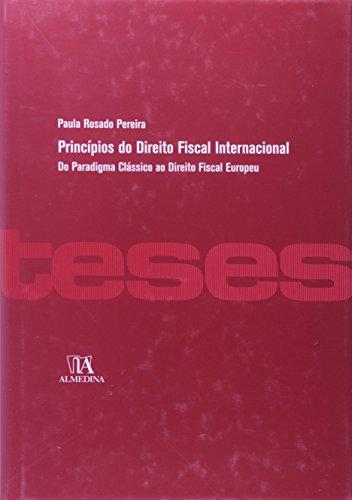 Princípios do Direito Fiscal Internacional - Do Paradigma Clássico ao Direito Fiscal Europeu, livro de Paula Rosado Pereira