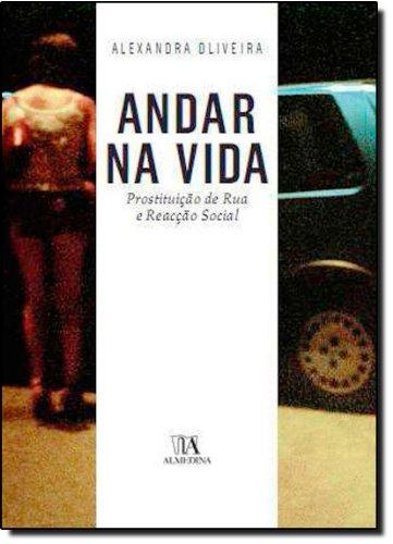 Andar na Vida - Prostituição de Rua e Reacção Social, livro de Alexandra Oliveira