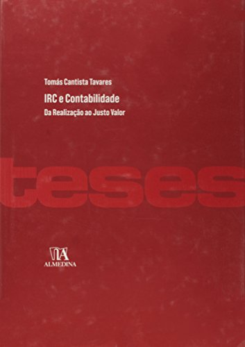 IRC e Contabilidade - Da Realização ao Justo Valor, livro de Tomás Cantista Tavares