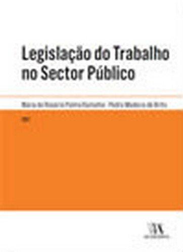 Legislação do Trabalho no Sector Público, livro de Maria do Rosário Palma Ramalho, Pedro Madeira de Brito