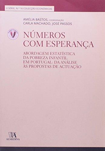 Números com Esperança - Abordagem Estatística da Pobreza Infantil em Portugal: Da Análise às Propostas de Actuação, livro de José Passos, Carla Machado, Amélia Bastos (Coord.)