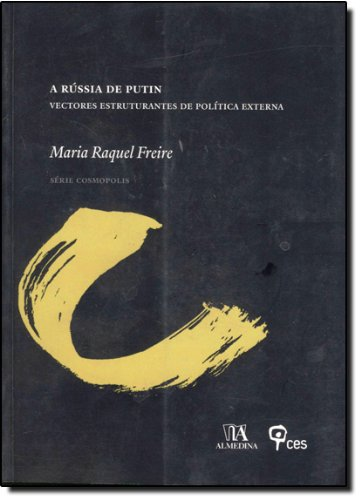 A Rússia de Putin?Vectores Estruturantes de Política Externa, livro de Maria Raquel Freire