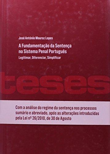 A Fundamentação da Sentença no Sistema Penal Português - Legitimar, Diferenciar, Simplificar, livro de José António Mouraz Lopes