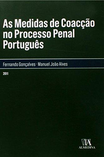 As Medidas de Coacção no Processo Penal Português, livro de Fernando Gonçalves, Manuel João Alves