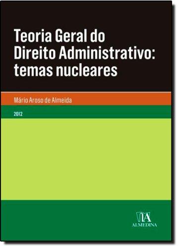 Teoria Geral do Direito Administrativo: temas nucleares, livro de Mário Aroso de Almeida