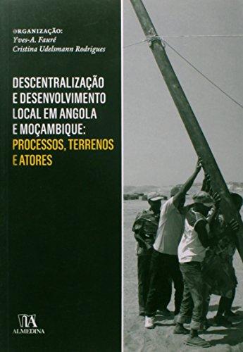 Descentralização e Desenvolvimento Local em Angola e Moçambique, livro de Coordenação: Yves-André Fauré, Cristina Udelsmann Rodrigues