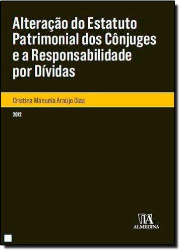 Alteração do estatuto patrimonial dos cônjuges e a Responsabilidade por Dívidas, livro de Cristina M. Araújo Dias