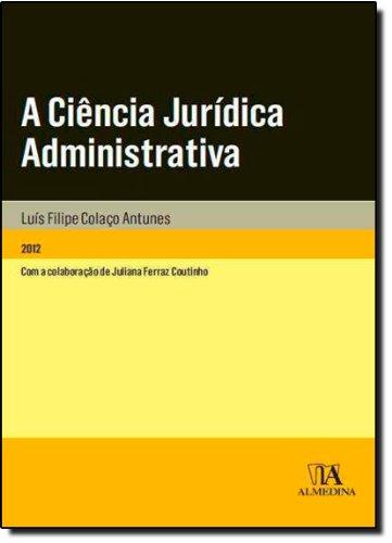 A Ciência Jurídica Administrativa, livro de Luís Filipe Colaço Antunes