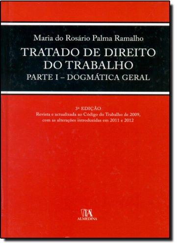 Tratado de Direito do Trabalho, Parte I - Dogmática Geral, livro de Maria do Rosário Palma Ramalho