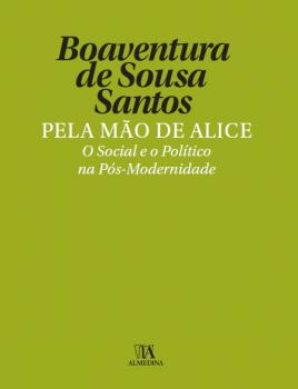 Pela mão de Alice - O social e o político na pós-modernidade - 9ª edição, livro de Boaventura de Sousa Santos