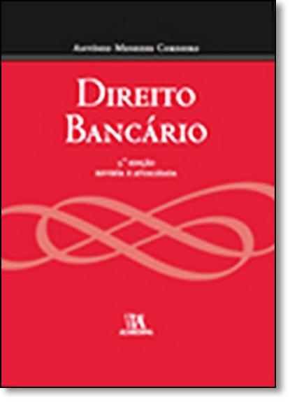Direito Bancário - Coleção Menezes Cordeiro, livro de Antonio Menezes Cordeiro