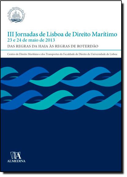 Iii Jornadas de Lisboa de Direito Marítimo: Das Regras da Haia Às Regras de Roterdão, livro de Januário da Costa Gomes