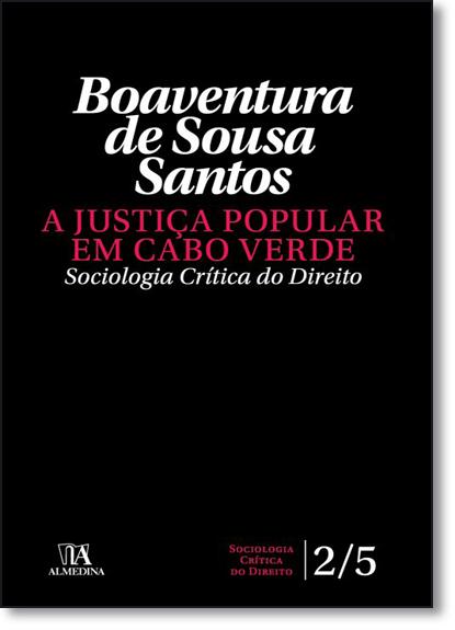 Justiça Popular em Cabo Verde, A: Sociologia Crítica do Direito, livro de Boaventura de Sousa Santos