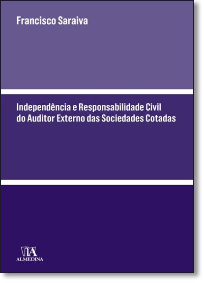Independência e Responsabilidade Civil do Auditor Externo das Sociedades Cotadas, livro de Francisco Saraiva