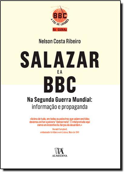 Salazar e a Bbc na Segunda Guerra Mundial: Informação e Propaganda, livro de Nelson Costa Ribeiro