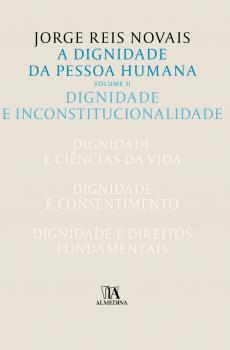 A dignidade da pessoa humana - Dignidade e inconstitucionalidade, livro de Jorge Reis Novais