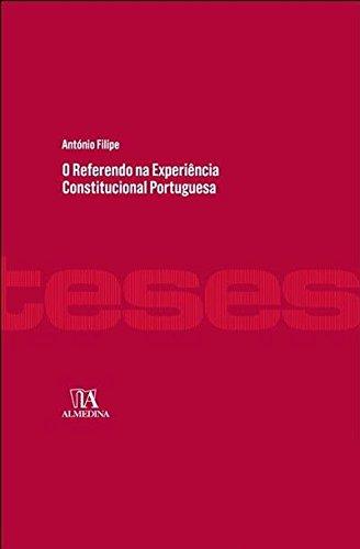 Referendo na Experiência Constitucional Portuguesa, O - Coleção Teses de Doutoramento, livro de António Filipe