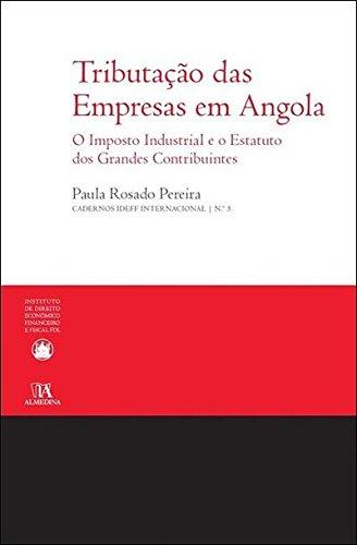 Tributação das Empresas em Angola: O Imposto Industrial e o Estatuto dos Grandes Contribuintes, livro de Paula Rosado Pereira