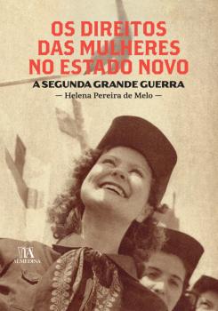 Os Direitos das Mulheres no Estado Novo - A Segunda Grande Guerra, livro de Helena Maria Matias Pereira de Melo