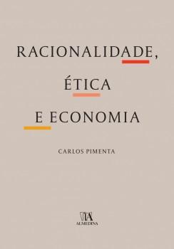 Racionalidade, ética e economia, livro de Carlos Pimenta