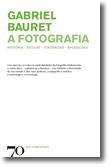 A Fotografia - História, Estilos, Tendências, Aplicações, livro de Gabriel Bauret