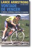 Lance Armstrong - Vontade de Vencer, a minha corrida contra o cancro, livro de Sally Jenkins