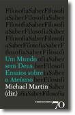 Um Mundo sem Deus. Ensaios sobre o Ateísmo, livro de Michael Martin
