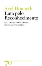 Luta pelo Reconhecimento - Para uma Gramática Moral dos Conflitos Sociais, livro de AXEL HONNETH