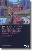 O Maravilhoso e o Quotidiano no Ocidente Medieval, livro de Jacques Le Goff