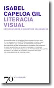 Literacia Visual - Estudos Sobre a Inquietude das Imagens, livro de Isabel Capeloa Gil