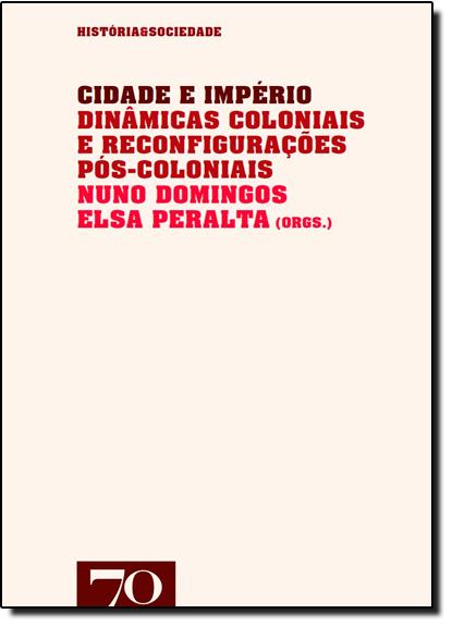 Cidade e Império - Coleção História & Sociedade, livro de Nuno Domingos