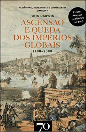 Ascensão e Queda dos Impérios Globais: 1400-2000, livro de John Darwin