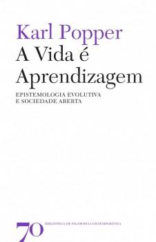 A vida é aprendizagem - Epistemologia evolutiva e sociedade aberta, livro de Karl Popper