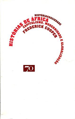 Histórias de África - Capitalismo, Modernidade e Globalização, livro de Frederick Cooper