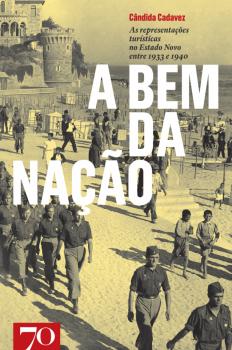 A Bem da Nação - As Representações Turísticas no Estado Novo entre 1933 e 1940, livro de Maria Cândida Cadavez