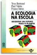 Ecologia Na Escola, A, livro de Paul Valois, Yves Bertrand, France Jutras