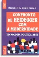 Confronto De Heidegger Com A Modernidade, livro de Michael E. Zimmerman