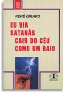 Eu Via Satanas Cair Do Ceu Como Um Raio, livro de René Girard