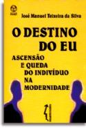 O Destino do Eu, livro de José Manuel Teixeira da Silva
