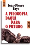 A Filosofia Daqui para o Futuro, livro de Jean-Pierre Faye