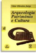 Arqueologia Patrimonio E Cultura, livro de Vitor Oliveira Jorge