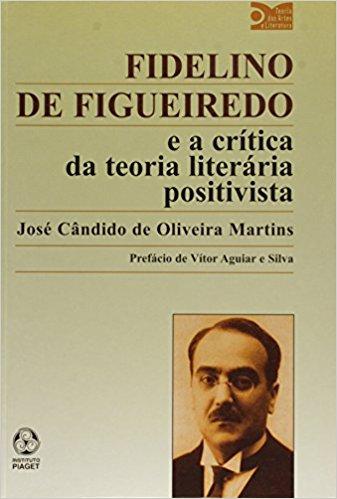 Fidelino De Figueiredo E A Critica Da Teoria Literaria Positivista, livro de José Candido De Oliveira Martins