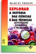 Explorar a Historia das Ciencias e das Tecnicas, livro de MARCEL THOUIN