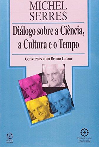 Dialogo Sobre a Ciencia, a Cultura e o Tempo, livro de Michel Serres, Bruno Latour