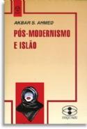 Pós-Modernismo e Islão, livro de Akbar S. Ahmed