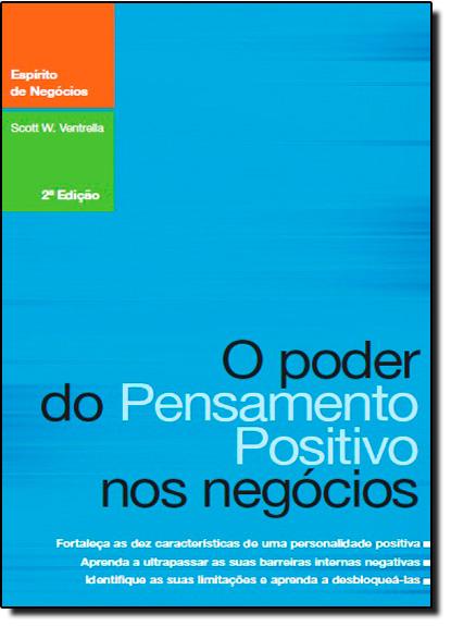 Poder do Pensamento Positivo nos Negócios, O, livro de Scott W. Ventrella
