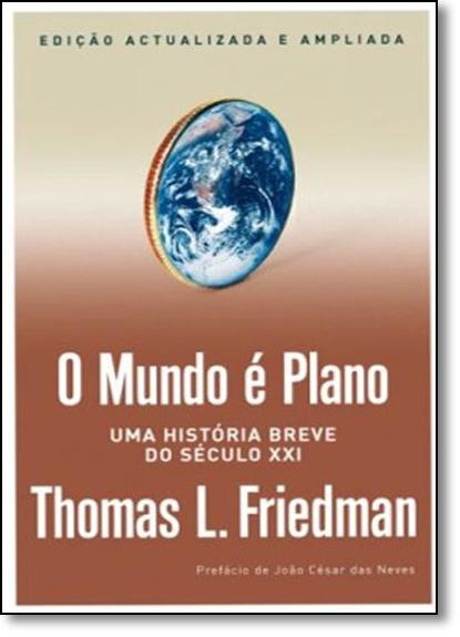 Mundo É Plano, O: Uma História Breve do Século Xxi, livro de Thomas L. Friedman
